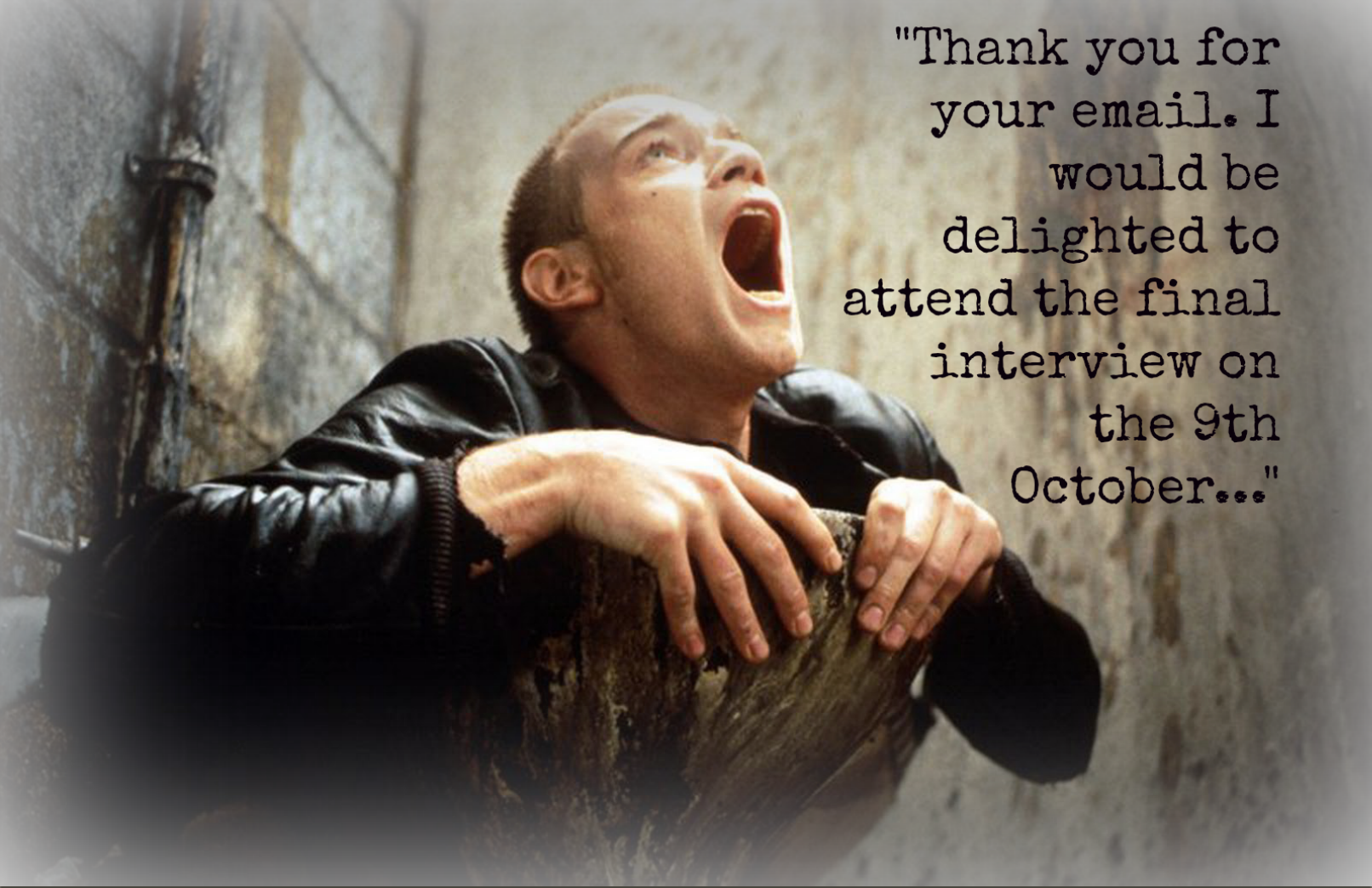 How it feels to get a final interview: Trainspotting style
